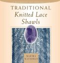 Traditional Knitted Lace Shawls, Martha Waterman Nichols