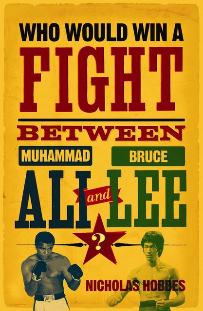Who Would Win a Fight between Muhammad Ali and Bruce Lee?, Nicholas Hobbes