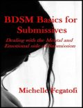 Bdsm Basics for Submissives – Dealing With the Mental and Emotional Side of Submission, Michelle Fegatofi