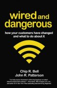Wired and Dangerous, Chip R.Bell, John Patterson