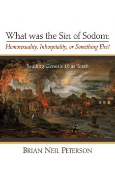 What was the Sin of Sodom: Homosexuality, Inhospitality, or Something Else, Brian Peterson