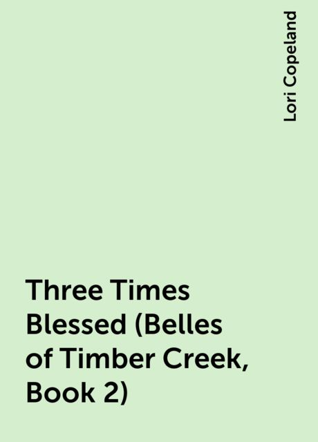 Three Times Blessed (Belles of Timber Creek, Book 2), Lori Copeland