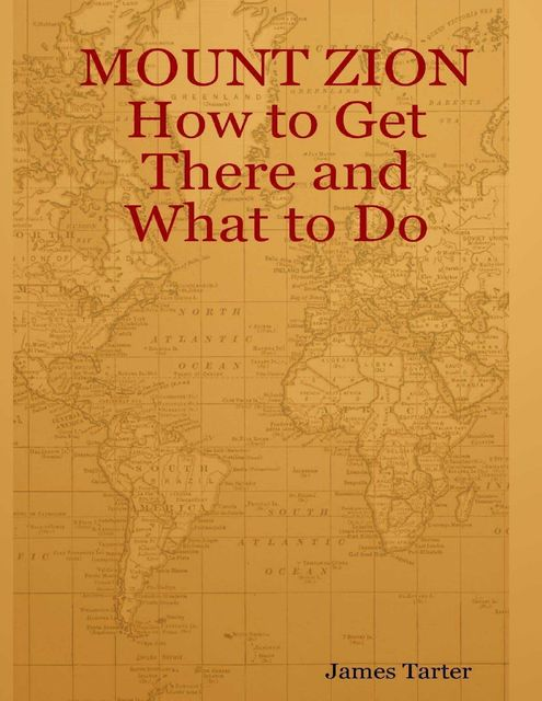 Mount Zion : How to Get There and What to Do, James Tarter