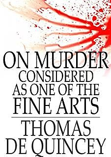 On Murder Considered as One of the Fine Arts, Thomas De Quincey