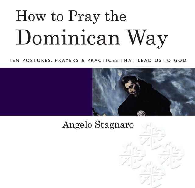 How to Pray the Dominican Way, Angelo Stagnaro