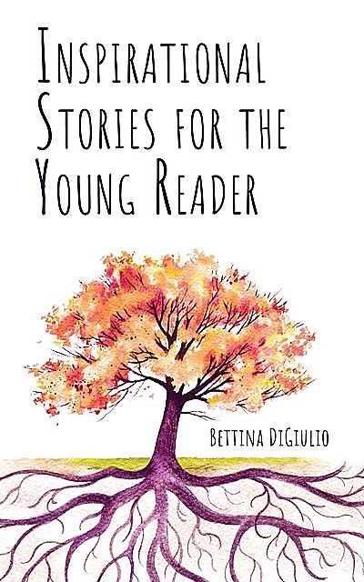 Inspirational Stories for the Young Reader, Bettina DiGiulio