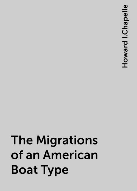 The Migrations of an American Boat Type, Howard I.Chapelle