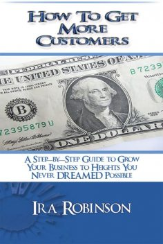 How To Get More Customers, Ira Robinson