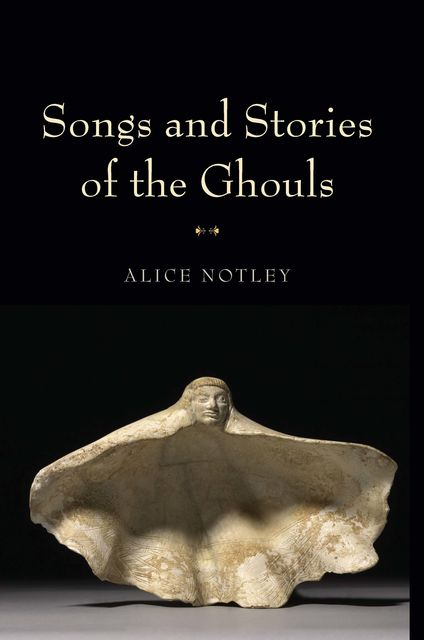 Songs and Stories of the Ghouls, Alice Notley