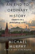 An End to Ordinary History, Michael Murphy