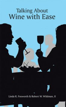 Talking About Wine with Ease, Linda R.Foxworth