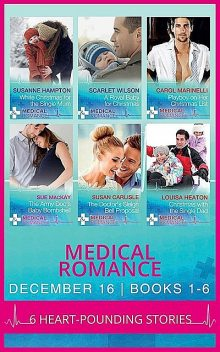 Medical Romance December 2016 Books 1–6, Carol Marinelli, Sue MacKay, Scarlet Wilson, Susan Carlisle, Louisa Heaton, Susanne Hampton