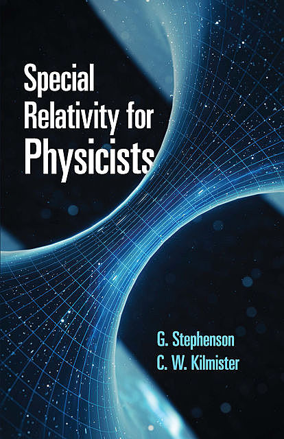 Special Relativity for Physicists, C.W. Kilmister, G. Stephenson