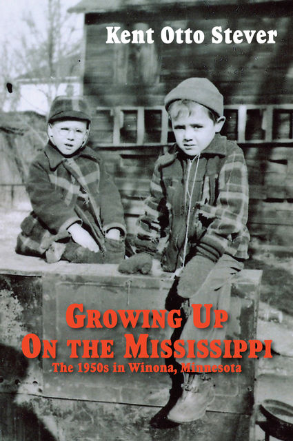 Growing up on the Mississippi, Kent O.Stever