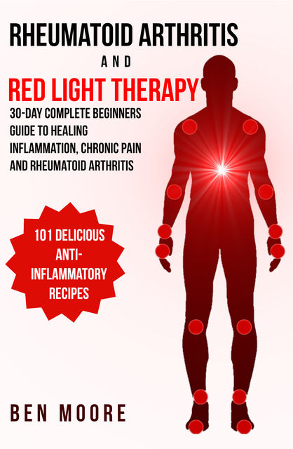 Rheumatoid Arthritis and Red Light Therapy, Ben Moore