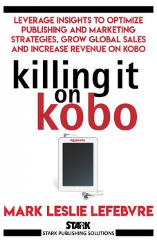 Killing It On Kobo, Mark Leslie Lefebvre