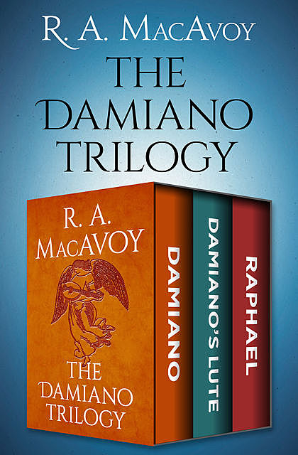 The Damiano Trilogy, R.A. Macavoy