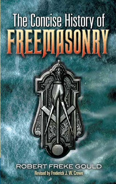 The Concise History of Freemasonry, Robert Freke Gould
