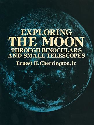 Exploring the Moon Through Binoculars and Small Telescopes, Ernest H.Cherrington
