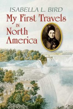 My First Travels in North America, Isabella L.Bird