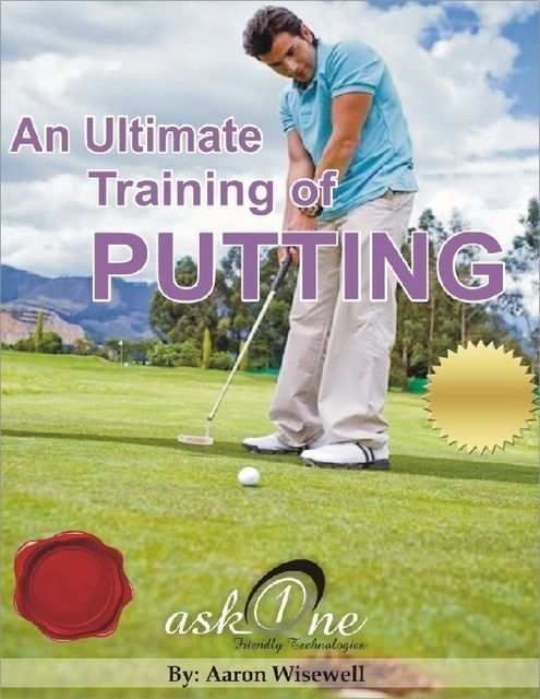 An Ultimate Training of Putting, Aaron Wisewell