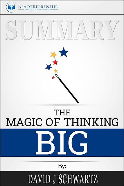 Summary of The Magic of Thinking Big by David J Schwartz, Readtrepreneur Publishing