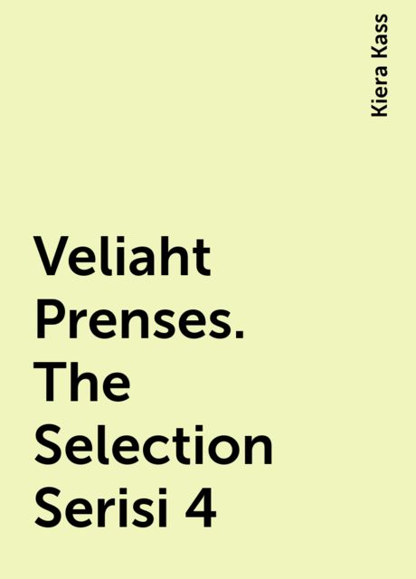 Veliaht Prenses. The Selection Serisi 4, Kiera Kass