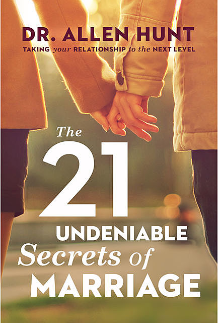 The 21 Undeniable Secrets of Marriage, Allen Hunt