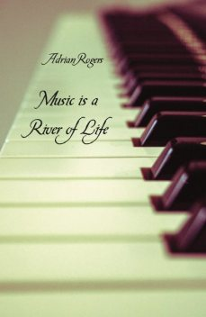 Music is a River of Life, Adrian Rogers