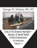 Crisis In The American Heartland -- Disasters & Mental Health In Rural Environments, George W.Doherty