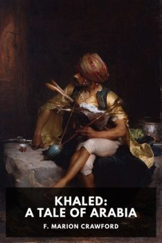 Khaled, A Tale of Arabia, Francis Marion Crawford