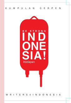 Be Strong, Indonesia! #delapan, writers4Indonesia