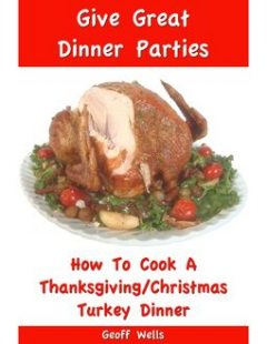 How to Cook a Thanksgiving/Christmas Turkey Dinner, Geoff Wells
