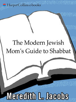 The Modern Jewish Mom's Guide to Shabbat, Meredith L. Jacobs