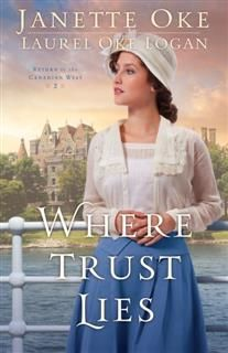 Where Trust Lies (Return to the Canadian West Book #2), Janette Oke
