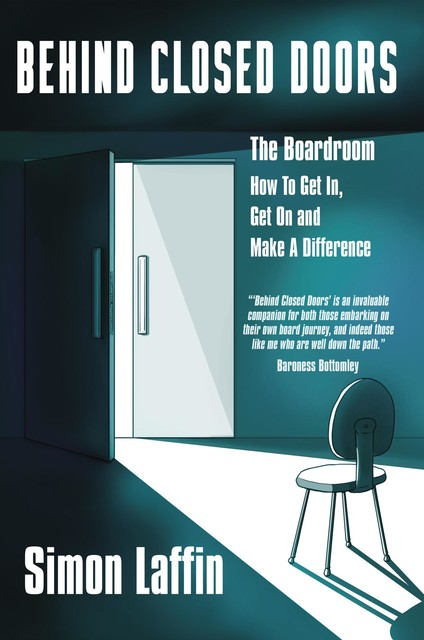 Behind Closed Doors – The Boardroom – How to Get In, Get On and Make A Difference, Simon Laffin