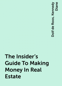 The Insider's Guide To Making Money In Real Estate, Kennedy Diane, Dolf de Roos