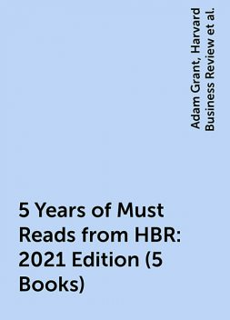 5 Years of Must Reads from HBR: 2021 Edition (5 Books), Harvard Business Review, Joan C.Williams, Marcus Buckingham, Adam Grant, Michael Porter