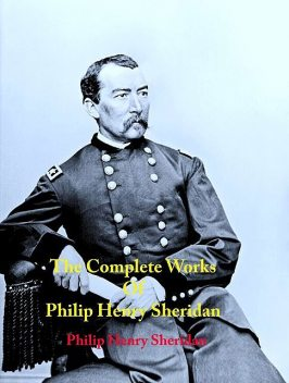 The Complete Works of Philip Henry Sheridan, Philip Henry Sheridan