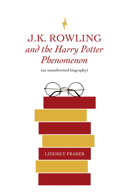 J K Rowling and the Harry Potter Phenomenon, Lindsey Fraser