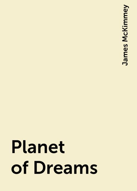 Planet of Dreams, James McKimmey