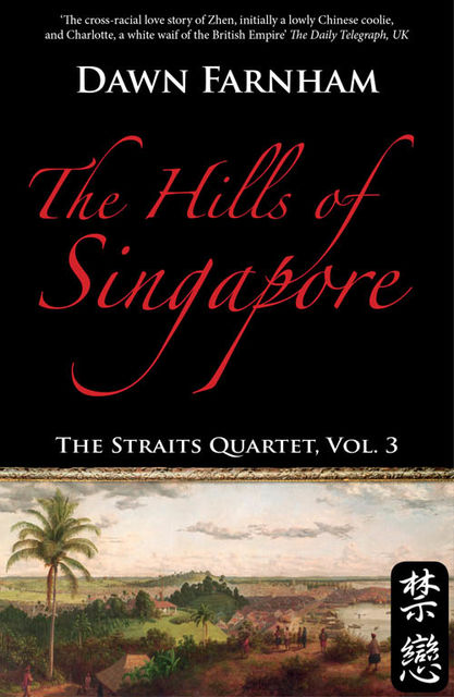 The Hills of Singapore: A LANDSCAPE OF LOSS, LONGING AND LOVE, Dawn Farnham