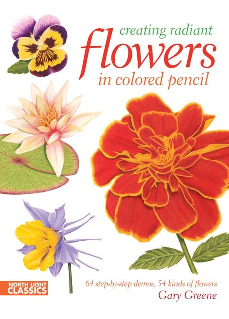 Creating Radiant Flowers in Colored Pencil, Gary Greene