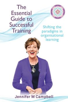 The Essential Guide to Successful Training, Jennifer Campbell