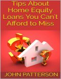 Tips About Home Equity Loans You Can't Afford to Miss, John Patterson