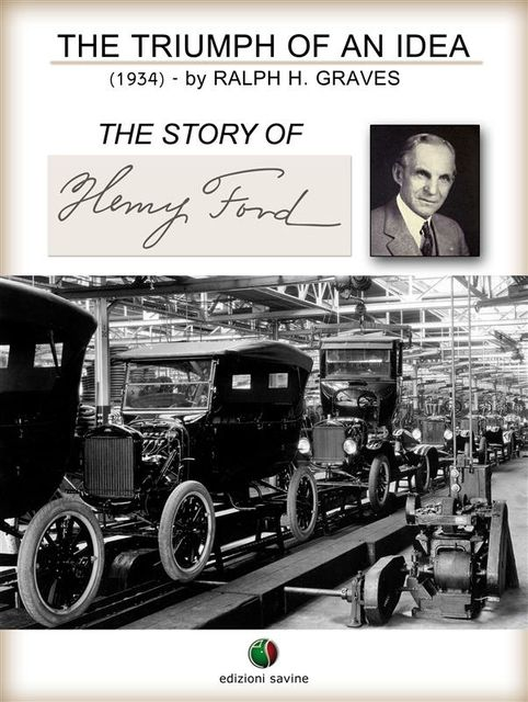 The Triumph of an Idea. The Story of Henry Ford, Ralph Henry Graves