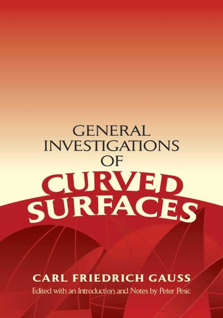 General Investigations of Curved Surfaces, Karl Friedrich Gauss