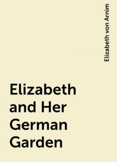 Elizabeth and Her German Garden, Elizabeth von Arnim