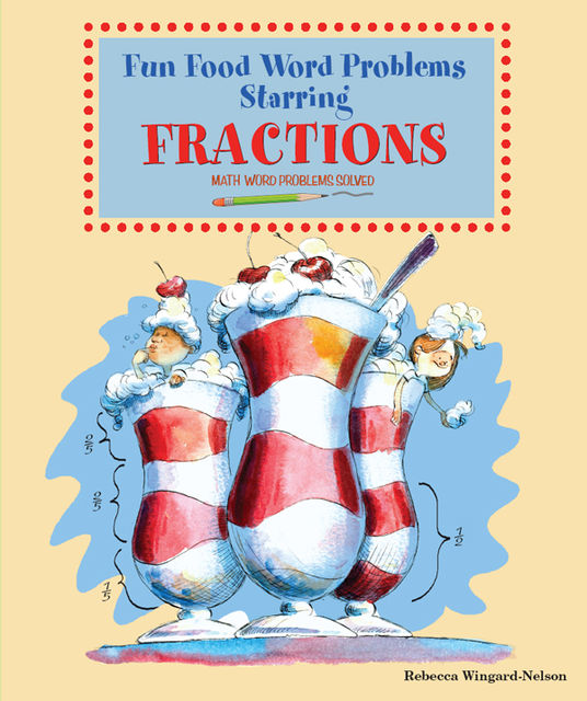 Fun Food Word Problems Starring Fractions, Rebecca Wingard-Nelson