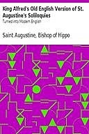 King Alfred's Old English Version of St. Augustine's Soliloquies Turned into Modern English, Saint Augustine, Bishop of Hippo